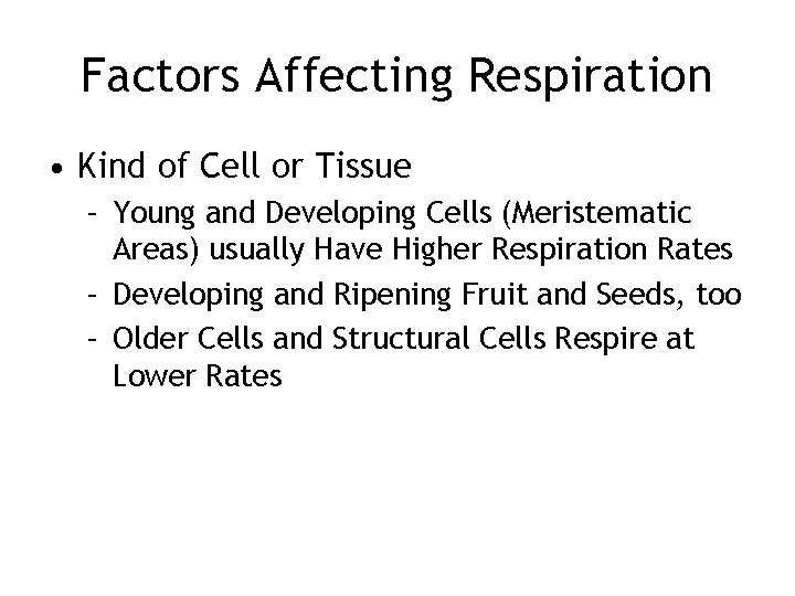 Factors Affecting Respiration • Kind of Cell or Tissue – Young and Developing Cells