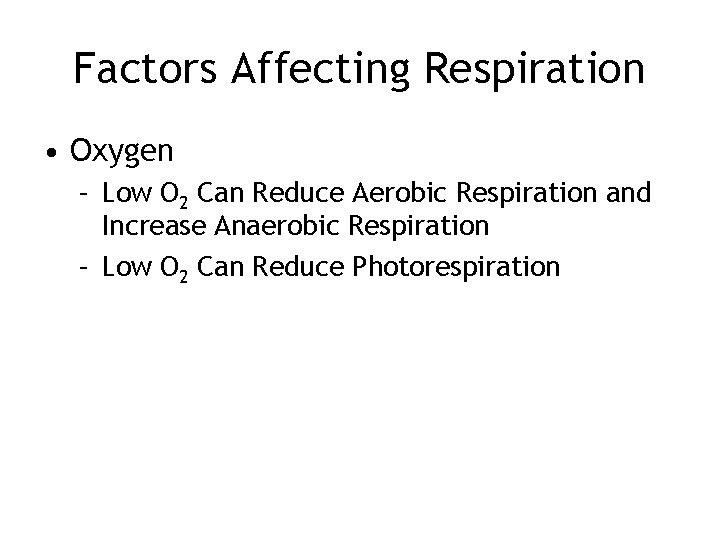 Factors Affecting Respiration • Oxygen – Low O 2 Can Reduce Aerobic Respiration and