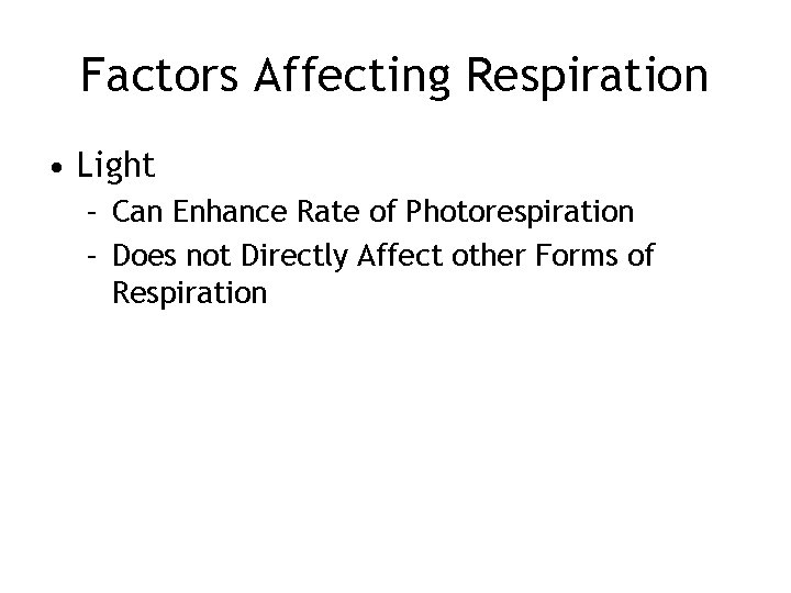 Factors Affecting Respiration • Light – Can Enhance Rate of Photorespiration – Does not
