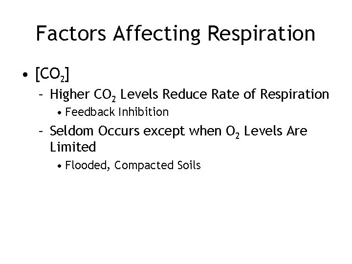 Factors Affecting Respiration • [CO 2] – Higher CO 2 Levels Reduce Rate of
