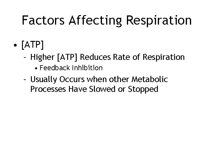 Factors Affecting Respiration • [ATP] – Higher [ATP] Reduces Rate of Respiration • Feedback