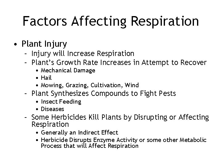 Factors Affecting Respiration • Plant Injury – Injury will Increase Respiration – Plant's Growth