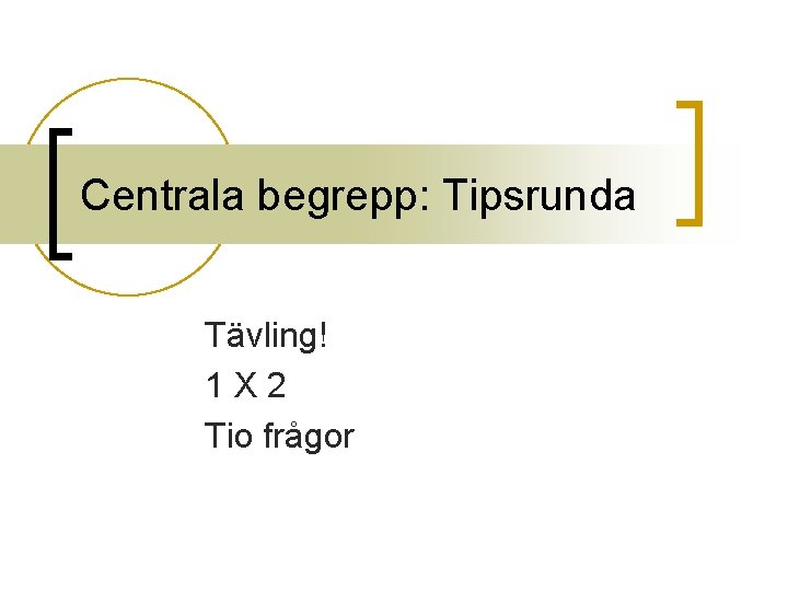 Centrala begrepp: Tipsrunda Tävling! 1 X 2 Tio frågor