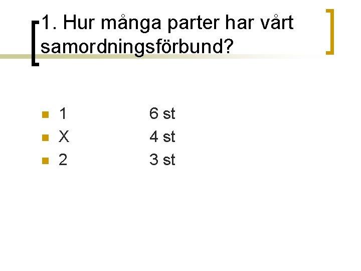 1. Hur många parter har vårt samordningsförbund? n n n 1 X 2 6