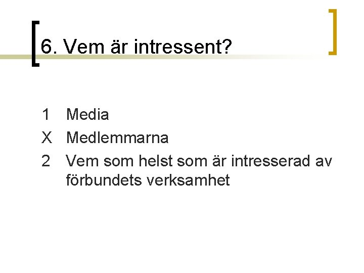 6. Vem är intressent? 1 Media X Medlemmarna 2 Vem som helst som är