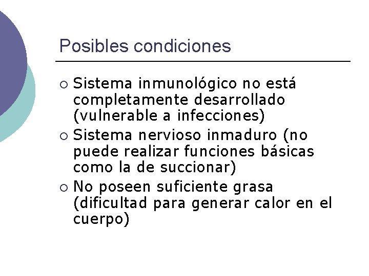 Posibles condiciones Sistema inmunológico no está completamente desarrollado (vulnerable a infecciones) ¡ Sistema nervioso