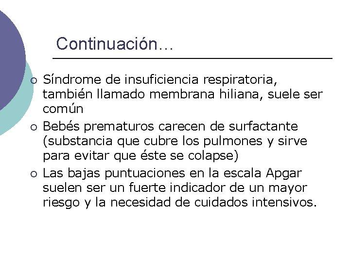 Continuación… ¡ ¡ ¡ Síndrome de insuficiencia respiratoria, también llamado membrana hiliana, suele ser