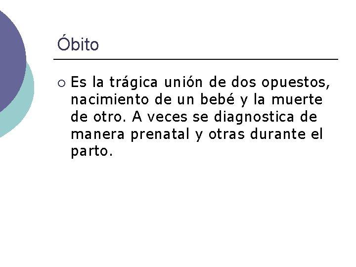 Óbito ¡ Es la trágica unión de dos opuestos, nacimiento de un bebé y