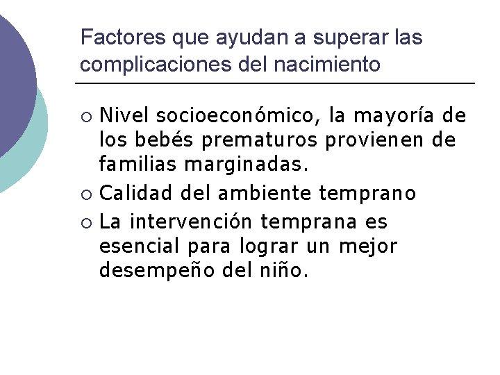 Factores que ayudan a superar las complicaciones del nacimiento Nivel socioeconómico, la mayoría de