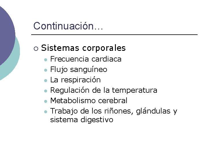 Continuación… ¡ Sistemas corporales l l l Frecuencia cardiaca Flujo sanguíneo La respiración Regulación