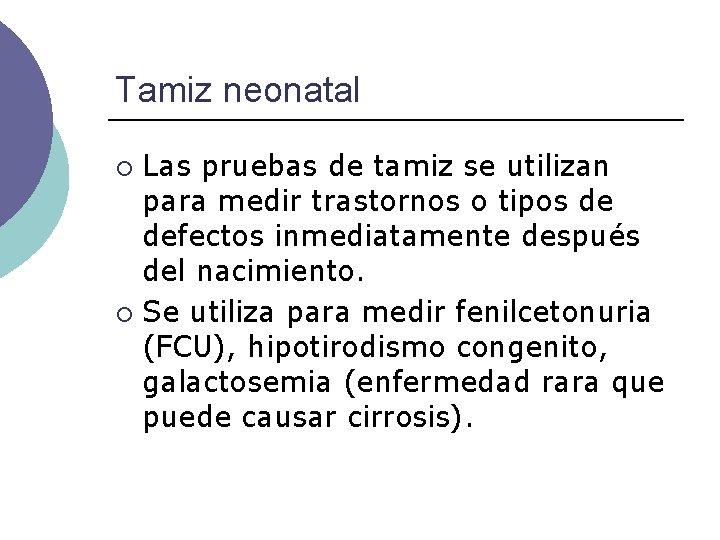 Tamiz neonatal Las pruebas de tamiz se utilizan para medir trastornos o tipos de