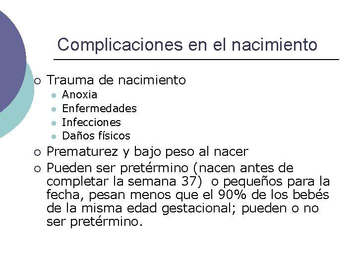 Complicaciones en el nacimiento ¡ Trauma de nacimiento l l ¡ ¡ Anoxia Enfermedades