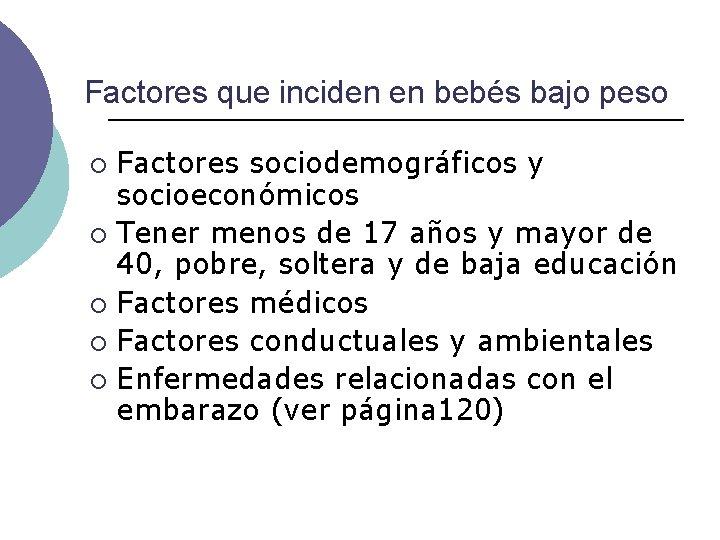 Factores que inciden en bebés bajo peso Factores sociodemográficos y socioeconómicos ¡ Tener menos