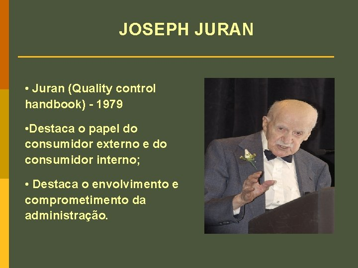 JOSEPH JURAN • Juran (Quality control handbook) - 1979 • Destaca o papel do