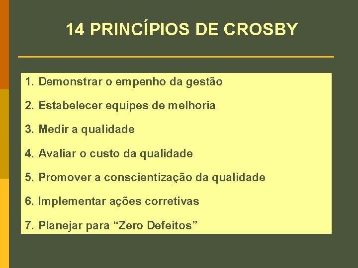 14 PRINCÍPIOS DE CROSBY 1. Demonstrar o empenho da gestão 2. Estabelecer equipes de