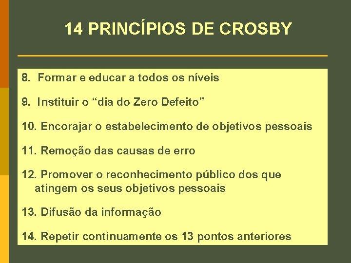 14 PRINCÍPIOS DE CROSBY 8. Formar e educar a todos os níveis 9. Instituir