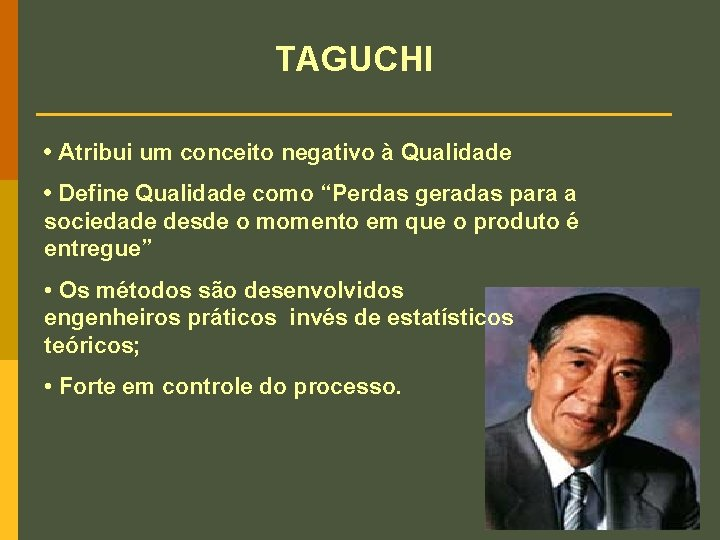 """TAGUCHI • Atribui um conceito negativo à Qualidade • Define Qualidade como """"Perdas geradas"""