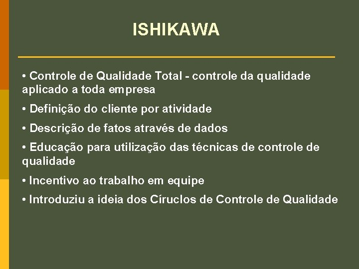 ISHIKAWA • Controle de Qualidade Total - controle da qualidade aplicado a toda empresa
