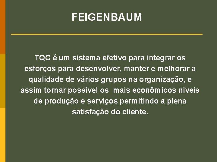 FEIGENBAUM TQC é um sistema efetivo para integrar os esforços para desenvolver, manter e