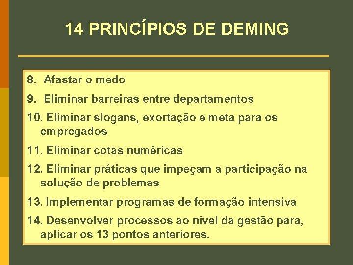 14 PRINCÍPIOS DE DEMING 8. Afastar o medo 9. Eliminar barreiras entre departamentos 10.