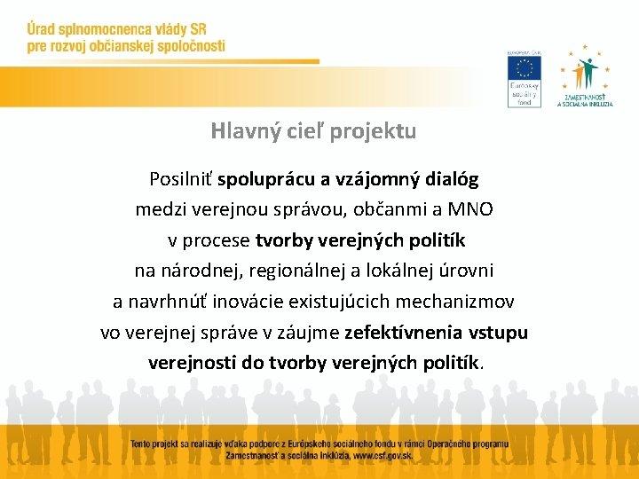 Hlavný cieľ projektu Posilniť spoluprácu a vzájomný dialóg medzi verejnou správou, občanmi a MNO