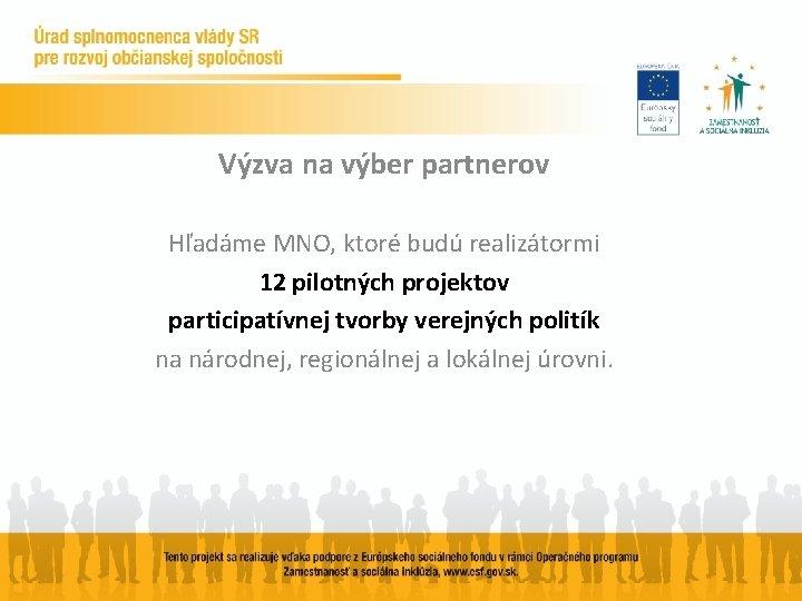 Výzva na výber partnerov Hľadáme MNO, ktoré budú realizátormi 12 pilotných projektov participatívnej tvorby