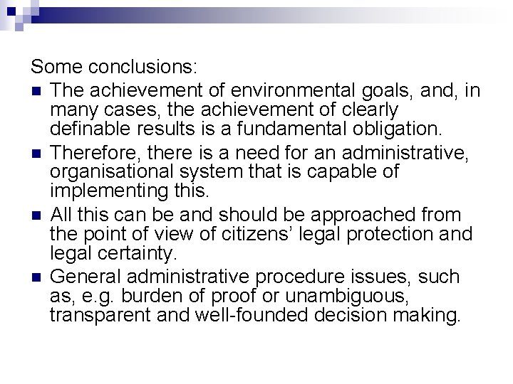 Some conclusions: n The achievement of environmental goals, and, in many cases, the achievement