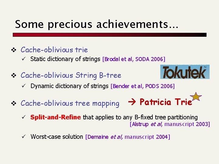 Some precious achievements. . . v Cache-oblivious trie ü Static dictionary of strings [Brodal
