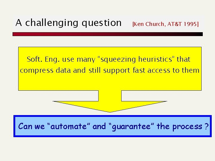 """A challenging question [Ken Church, AT&T 1995] Soft. Eng. use many """"squeezing heuristics"""" that"""