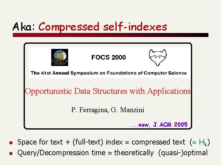 Aka: Compressed self-indexes Opportunistic Data Structures with Applications P. Ferragina, G. Manzini. . .