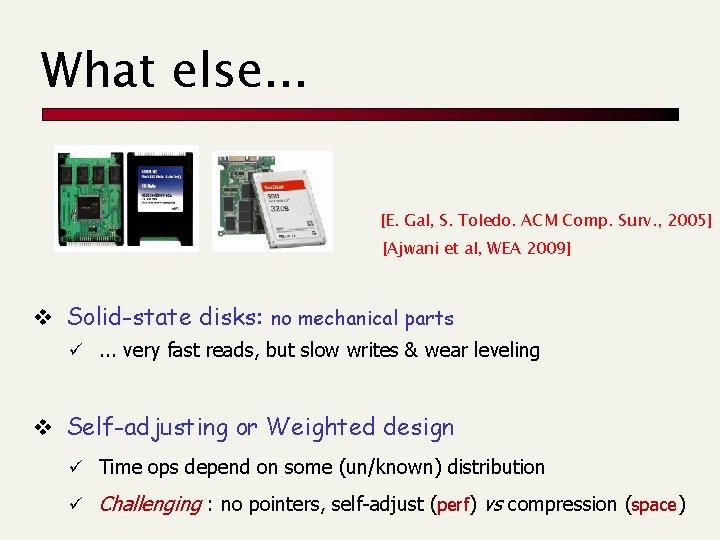 What else. . . [E. Gal, S. Toledo. ACM Comp. Surv. , 2005] [Ajwani