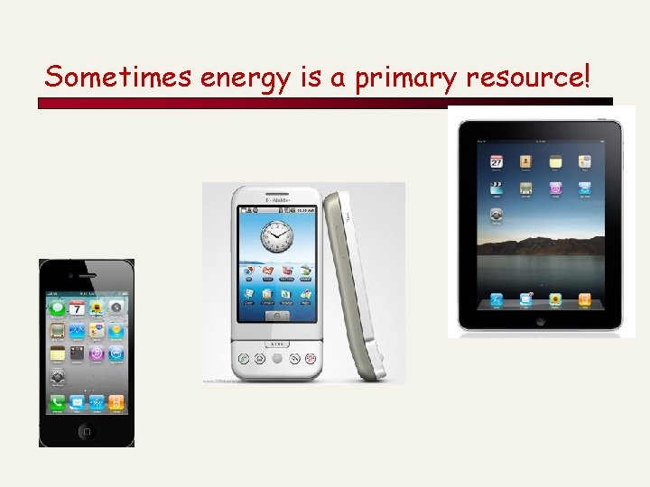 Sometimes energy is a primary resource!