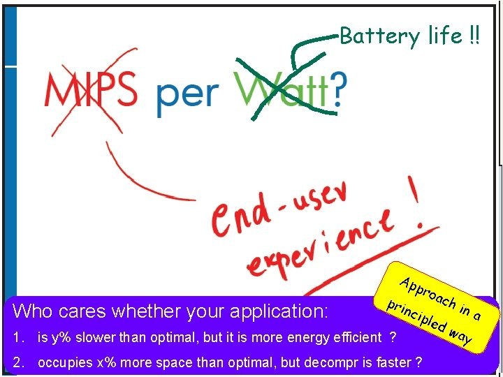 MIPS per Watt ? Battery life !! Ap Who cares whether your application: pri