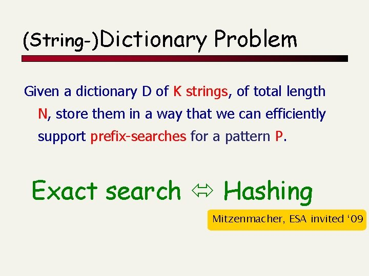 (String-)Dictionary Problem Given a dictionary D of K strings, of total length N, store
