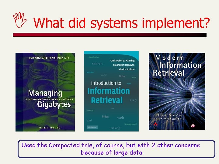 I What did systems implement? Used the Compacted trie, of course, but with 2