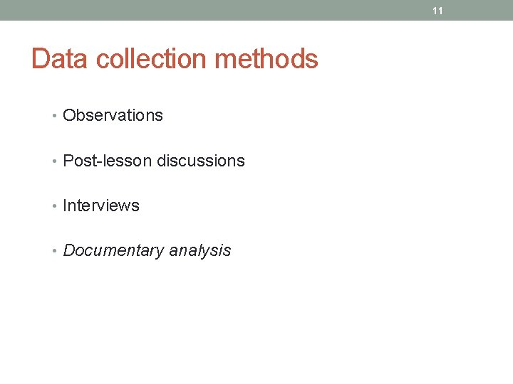 11 Data collection methods • Observations • Post-lesson discussions • Interviews • Documentary analysis