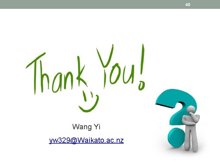 40 Wang Yi yw 329@Waikato. ac. nz