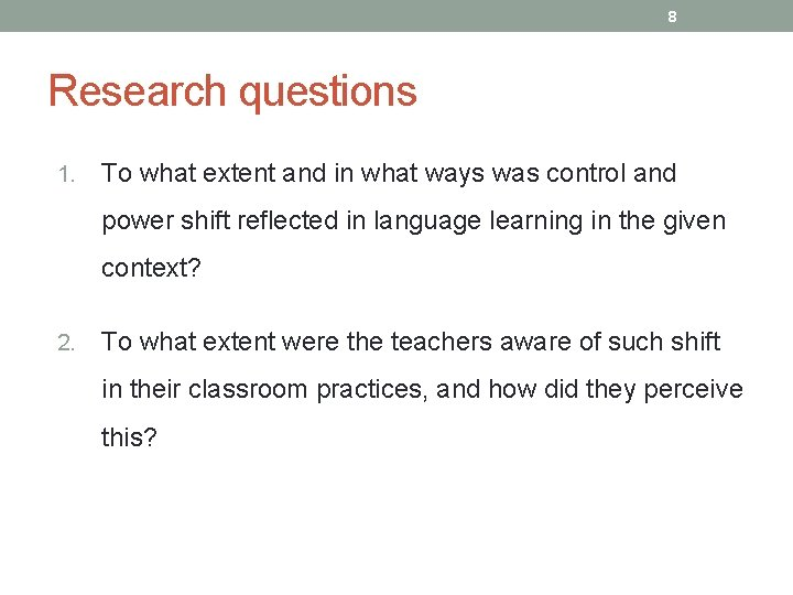 8 Research questions 1. To what extent and in what ways was control and
