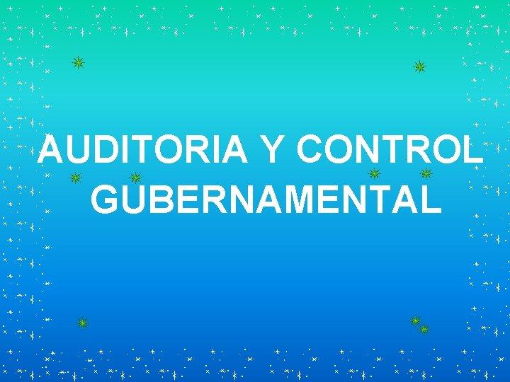 AUDITORIA Y CONTROL GUBERNAMENTAL