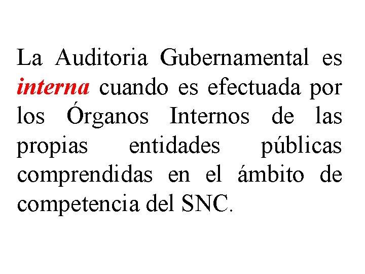 La Auditoria Gubernamental es interna cuando es efectuada por los Órganos Internos de las
