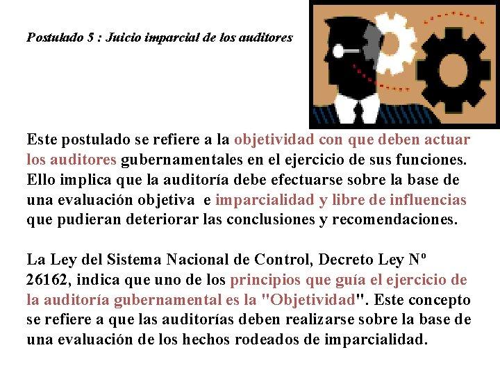 Postulado 5 : Juicio imparcial de los auditores Este postulado se refiere a la