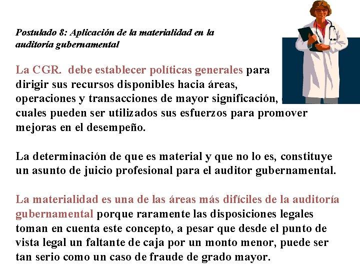 Postulado 8: Aplicación de la materialidad en la auditoría gubernamental La CGR. debe establecer