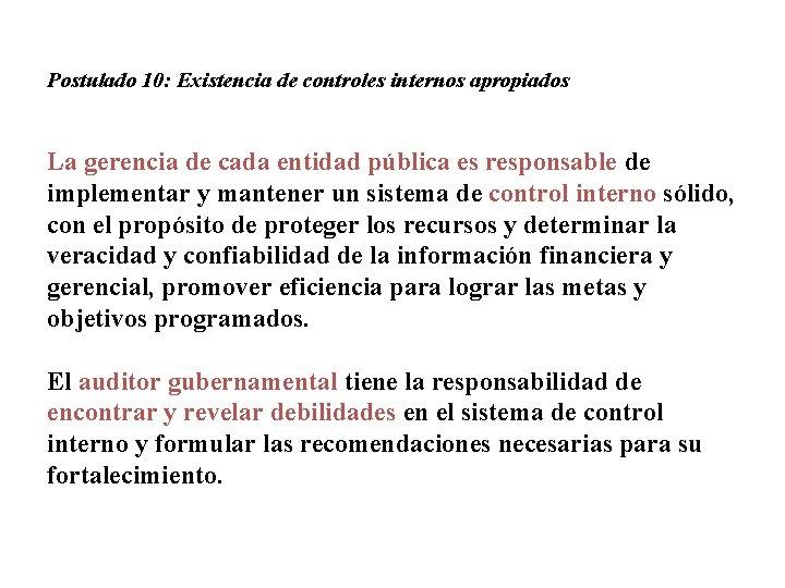 Postulado 10: Existencia de controles internos apropiados La gerencia de cada entidad pública es