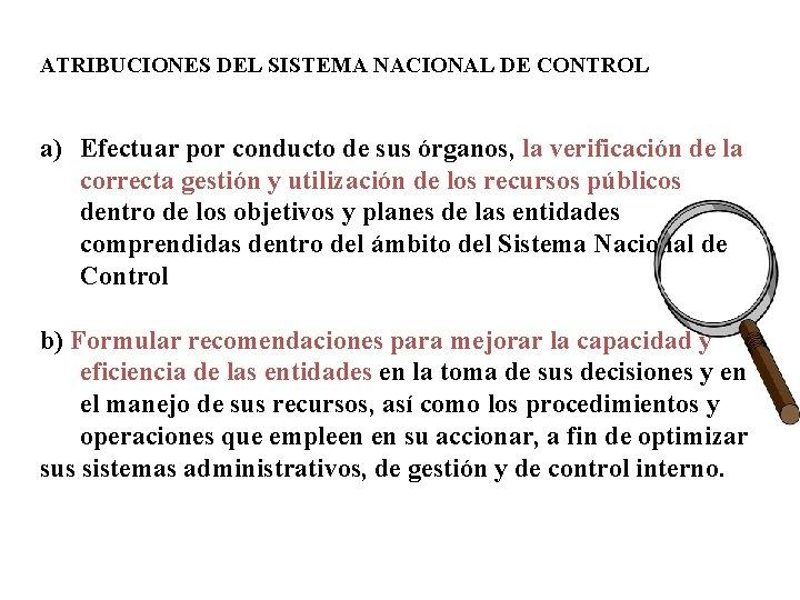 ATRIBUCIONES DEL SISTEMA NACIONAL DE CONTROL a) Efectuar por conducto de sus órganos, la