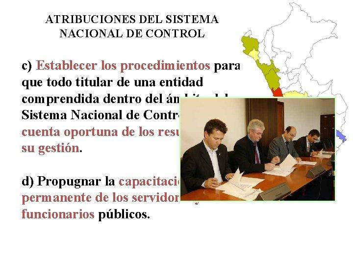 ATRIBUCIONES DEL SISTEMA NACIONAL DE CONTROL c) Establecer los procedimientos para que todo titular