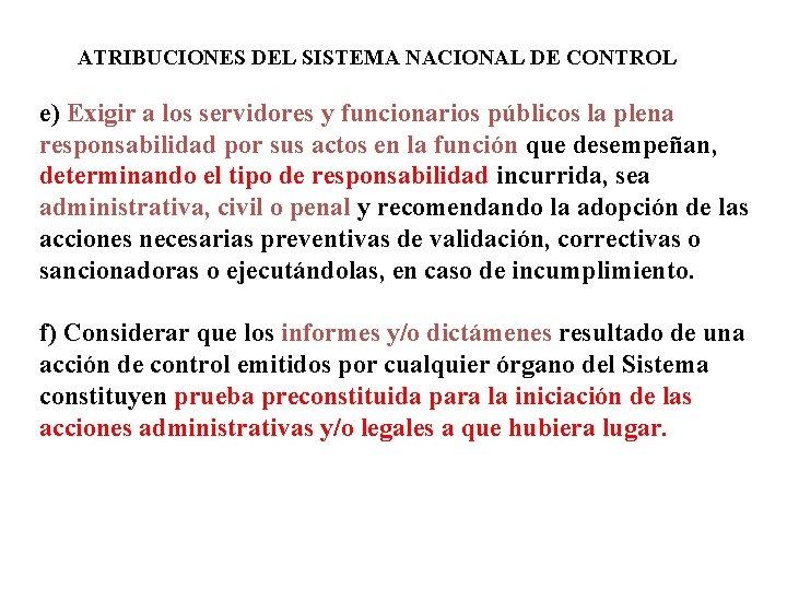 ATRIBUCIONES DEL SISTEMA NACIONAL DE CONTROL e) Exigir a los servidores y funcionarios