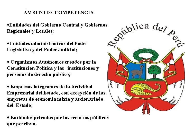 ÁMBITO DE COMPETENCIA ·Entidades del Gobierno Central y Gobiernos Regionales y Locales; ·Unidades