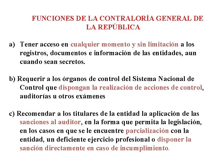 FUNCIONES DE LA CONTRALORÍA GENERAL DE LA REPÚBLICA a) Tener acceso en cualquier