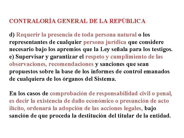 CONTRALORÍA GENERAL DE LA REPÚBLICA d) Requerir la presencia de toda persona natural o