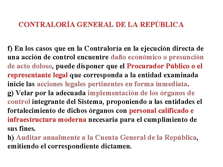 CONTRALORÍA GENERAL DE LA REPÚBLICA f) En los casos que en la Contraloría